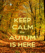 KEEP CALM the AUTUM IS HERE - Personalised Poster A4 size