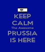 KEEP CALM The Awesome PRUSSIA IS HERE - Personalised Poster A4 size