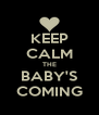 KEEP CALM THE BABY'S COMING - Personalised Poster A4 size
