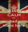 KEEP CALM the bad  mans here - Personalised Poster A4 size