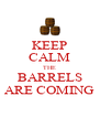 KEEP CALM THE BARRELS ARE COMING - Personalised Poster A4 size