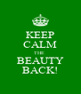KEEP CALM THE  BEAUTY BACK! - Personalised Poster A4 size