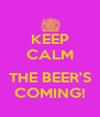 KEEP CALM  THE BEER'S COMING! - Personalised Poster A4 size