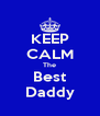 KEEP CALM The Best Daddy - Personalised Poster A4 size