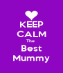 KEEP CALM The  Best Mummy - Personalised Poster A4 size