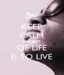KEEP CALM THE BEST OF LIFE IS TO LIVE - Personalised Poster A4 size