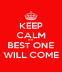 KEEP CALM the BEST ONE WILL COME - Personalised Poster A4 size