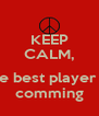KEEP CALM,  The best player is  comming - Personalised Poster A4 size