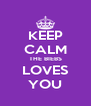KEEP CALM THE BIEBS LOVES YOU - Personalised Poster A4 size