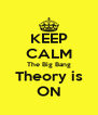 KEEP CALM The Big Bang Theory is ON - Personalised Poster A4 size