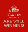 KEEP CALM THE BILLS ARE STILL WINNING - Personalised Poster A4 size