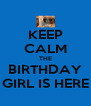 KEEP CALM THE BIRTHDAY GIRL IS HERE - Personalised Poster A4 size