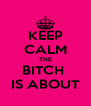 KEEP CALM THE BITCH  IS ABOUT - Personalised Poster A4 size