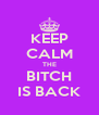 KEEP CALM THE BITCH IS BACK - Personalised Poster A4 size
