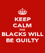 KEEP CALM THE BLACKS WILL BE GUILTY - Personalised Poster A4 size