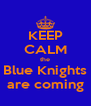 KEEP CALM the Blue Knights are coming - Personalised Poster A4 size