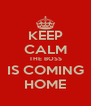KEEP CALM THE BOSS IS COMING HOME - Personalised Poster A4 size
