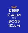 KEEP CALM THE BOSS TEAM - Personalised Poster A4 size