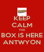 KEEP CALM THE BOX IS HERE ANTWYON - Personalised Poster A4 size