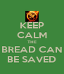 KEEP CALM THE BREAD CAN BE SAVED - Personalised Poster A4 size