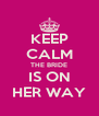 KEEP CALM THE BRIDE IS ON HER WAY - Personalised Poster A4 size