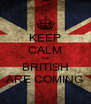 KEEP CALM the BRITISH ARE COMING - Personalised Poster A4 size