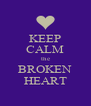 KEEP CALM the BROKEN HEART - Personalised Poster A4 size