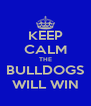 KEEP CALM THE BULLDOGS WILL WIN - Personalised Poster A4 size