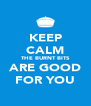 KEEP CALM THE BURNT BITS ARE GOOD FOR YOU - Personalised Poster A4 size