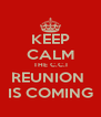 KEEP CALM THE C.C.I REUNION  IS COMING - Personalised Poster A4 size