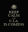 KEEP CALM THE C.I.A. IS COMING - Personalised Poster A4 size