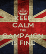 KEEP CALM THE CAMPAIGN IS FINE - Personalised Poster A4 size