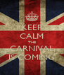 KEEP CALM THE CARNIVAL IS COMING - Personalised Poster A4 size