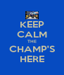 KEEP CALM THE CHAMP'S HERE - Personalised Poster A4 size