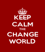 KEEP CALM THE CHANGE WORLD - Personalised Poster A4 size