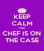 KEEP CALM THE CHEF IS ON THE CASE - Personalised Poster A4 size