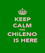 KEEP CALM THE CHILENO    IS HERE - Personalised Poster A4 size