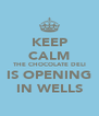 KEEP CALM THE CHOCOLATE DELI IS OPENING IN WELLS - Personalised Poster A4 size