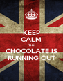 KEEP CALM THE CHOCOLATE IS RUNNING OUT - Personalised Poster A4 size