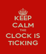 KEEP CALM THE CLOCK IS TICKING - Personalised Poster A4 size