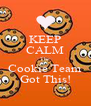 KEEP CALM The Cookie Team Got This! - Personalised Poster A4 size