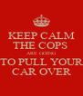 KEEP CALM THE COPS  ARE GOING TO PULL YOUR CAR OVER - Personalised Poster A4 size