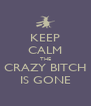 KEEP CALM THE CRAZY BITCH IS GONE - Personalised Poster A4 size
