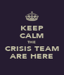 KEEP CALM THE CRISIS TEAM ARE HERE - Personalised Poster A4 size