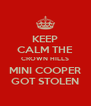 KEEP CALM THE CROWN HILLS MINI COOPER GOT STOLEN - Personalised Poster A4 size