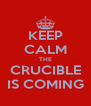 KEEP CALM THE CRUCIBLE IS COMING - Personalised Poster A4 size