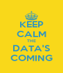 KEEP CALM THE DATA'S COMING - Personalised Poster A4 size