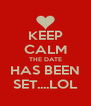 KEEP CALM THE DATE HAS BEEN SET....LOL - Personalised Poster A4 size