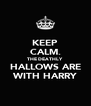 KEEP CALM. THE DEATHLY HALLOWS ARE WITH HARRY - Personalised Poster A4 size
