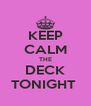 KEEP CALM THE DECK TONIGHT  - Personalised Poster A4 size